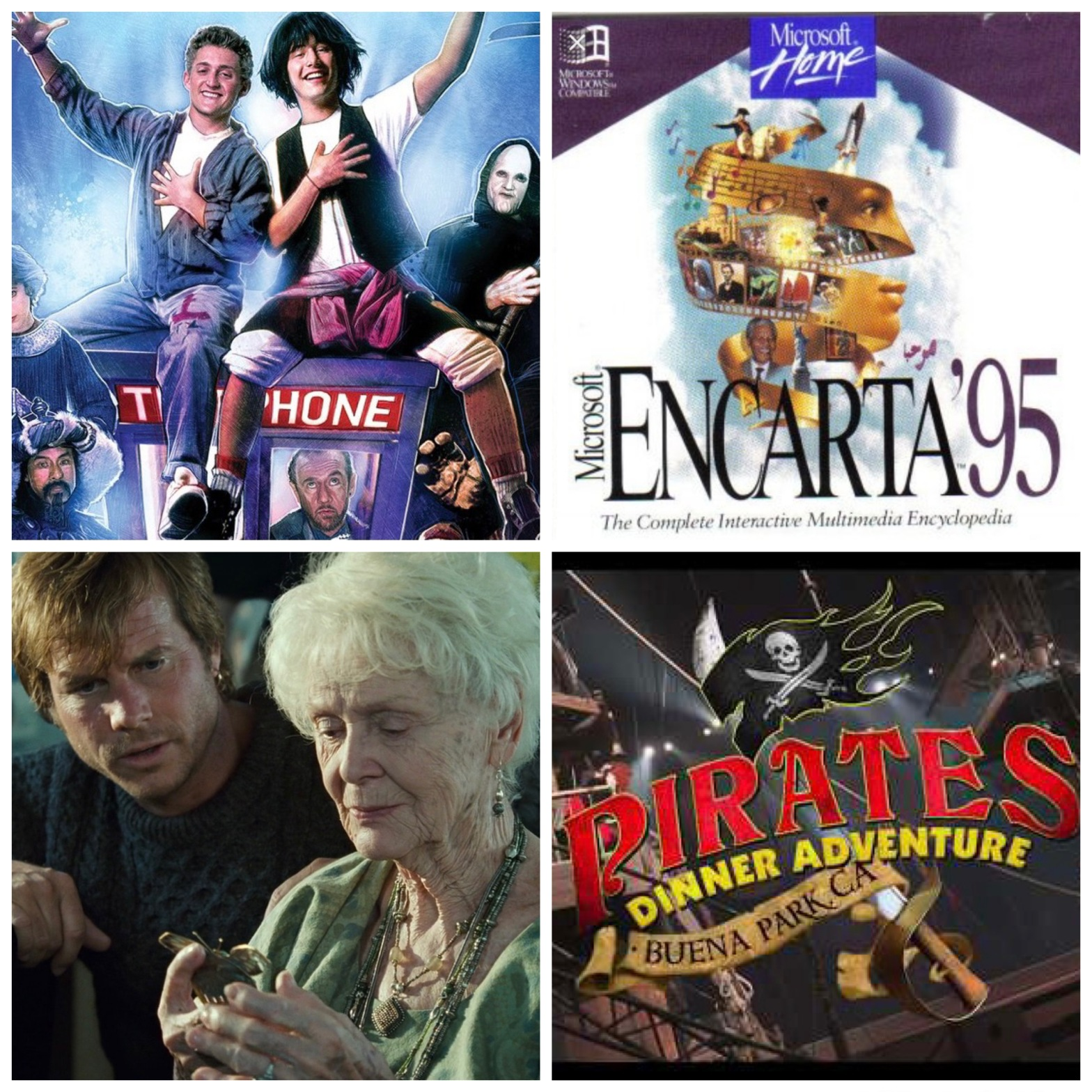 Bill and Ted's Excellent Adventure. Microsoft Encarta '95. Old lady Rose from James Cameron's Titanic. Pirates Dinner Adventure in Buena Park, CA.