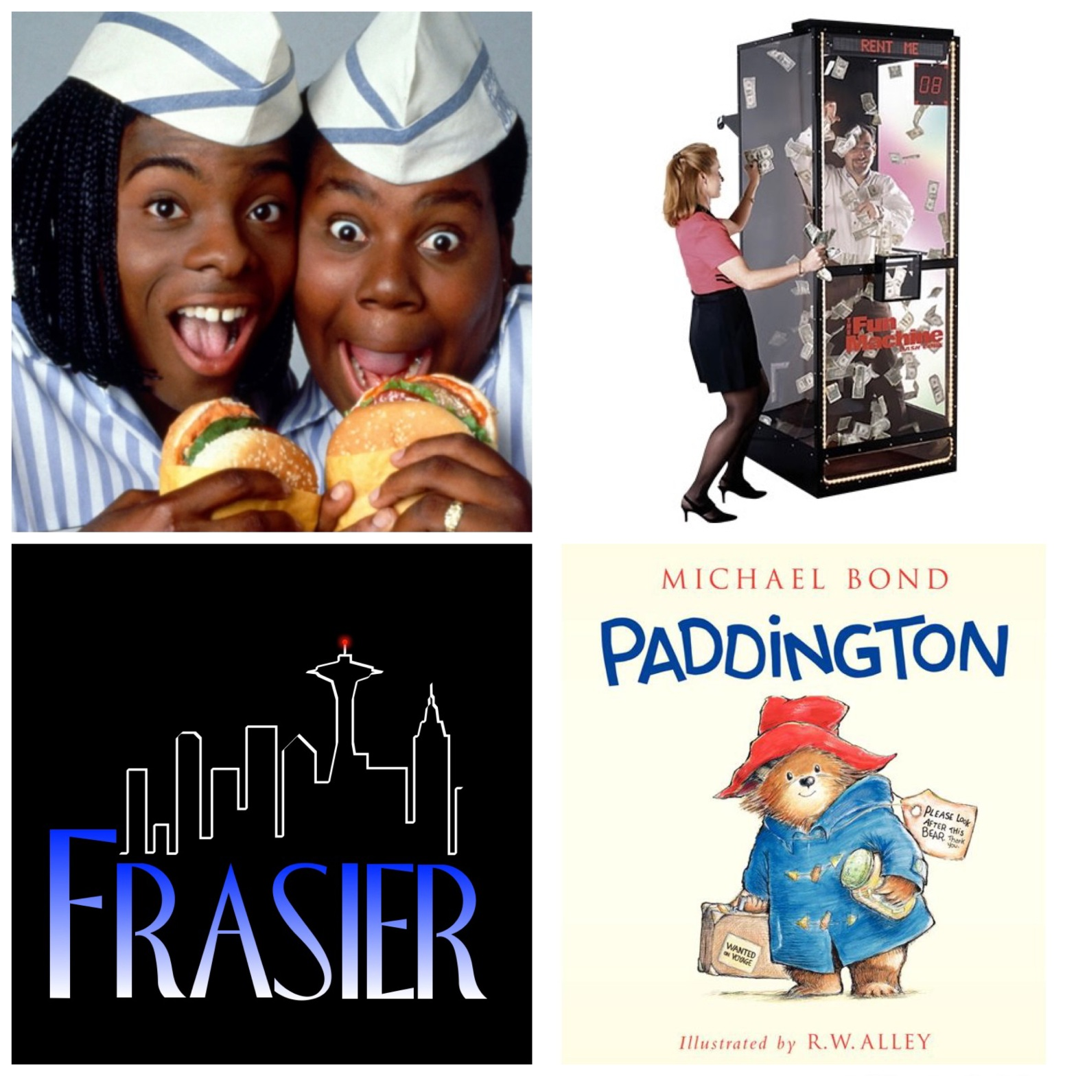 Good Burger. A Money Machine. Frasier. Paddington.