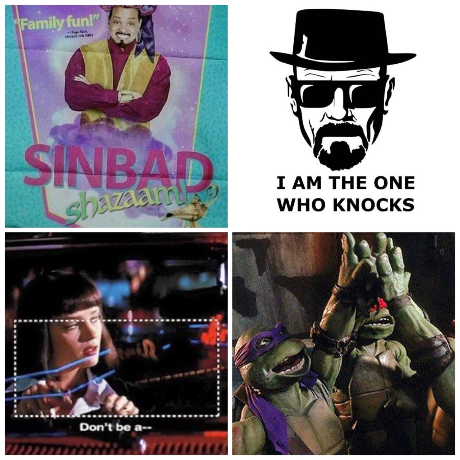 Sinbad from the fake Shazaam movie, Walter White's catch phrase, don't be a rectangle from Pulp Fiction, and a TMNT freeze frame high five.