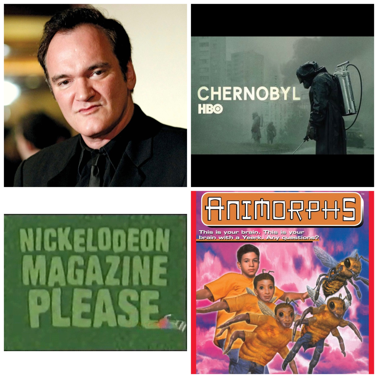 Quentin Tarantino, HBO's Chernobyl, the Nickelodeon Magazine commercial, and an Animorphs book.