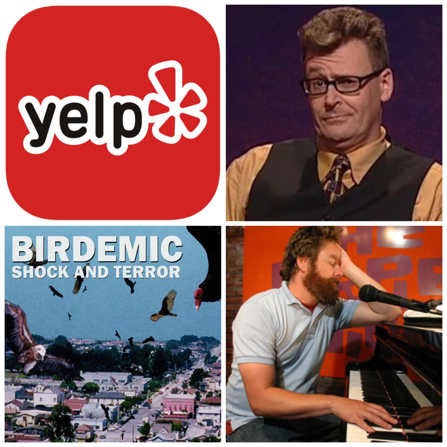 Yelp, Greg Proops on Whose Line is it Anyway, Birdemic, and Zach Galifianakis playing the piano.